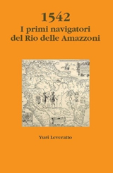 1542 I primi navigatori del Rio delle Amazzoni - Yuri Leveratto