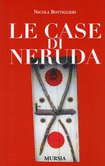 Le Case di Pablo Neruda - Edizione Mursia